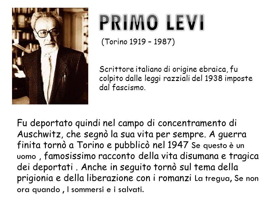 (Torino 1919 – 1987) Scrittore italiano di origine ebraica, fu colpito dalle leggi razziali del 1938 imposte dal fascismo. Fu deportato quindi nel cam