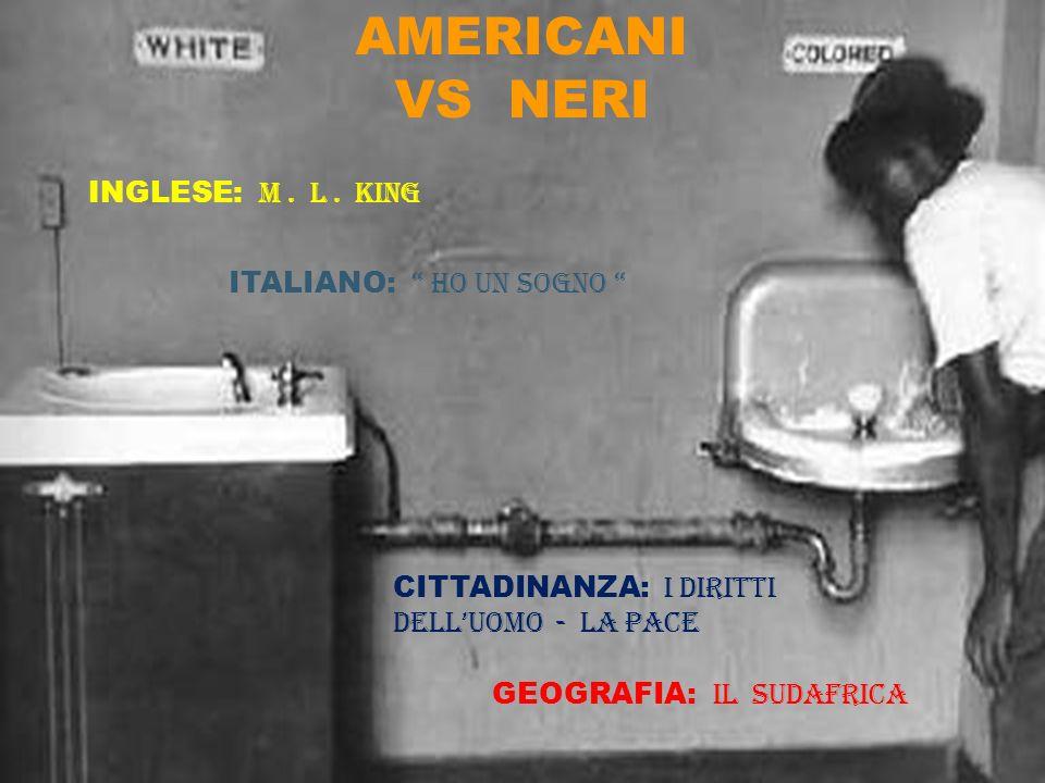 AMERICANI VS NERI INGLESE: M. L. KING ITALIANO: HO UN SOGNO CITTADINANZA: I DIRITTI DELLUOMO - LA PACE GEOGRAFIA: IL SUDAFRICA