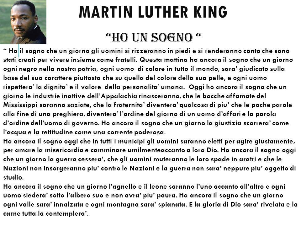 MARTIN LUTHER KING HO UN SOGNO Ho il sogno che un giorno gli uomini si rizzeranno in piedi e si renderanno conto che sono stati creati per vivere insi