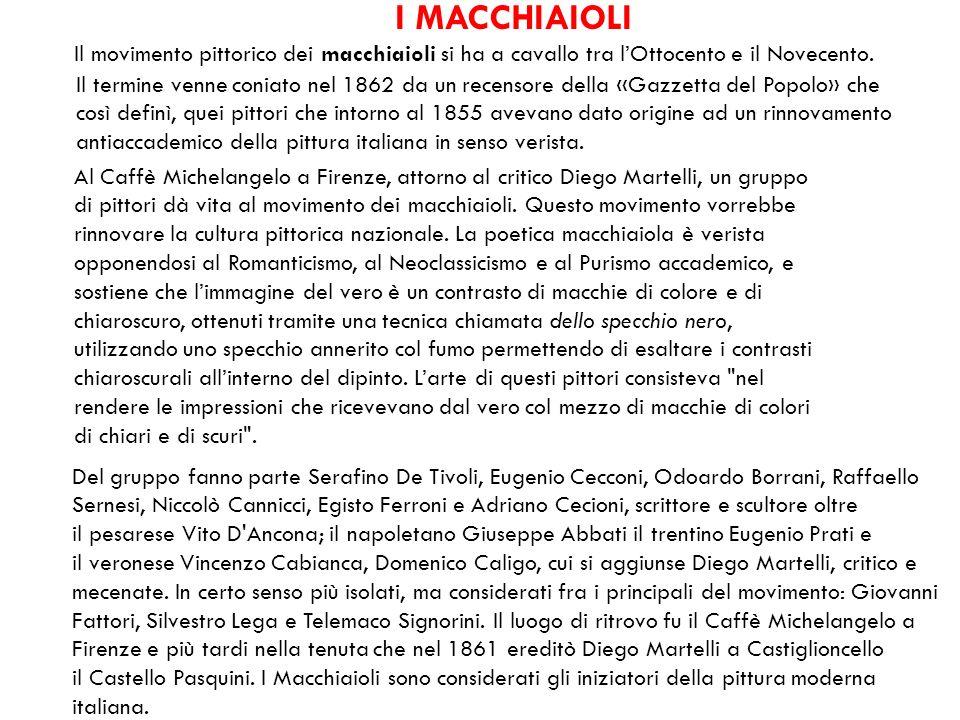 Il movimento pittorico dei macchiaioli si ha a cavallo tra lOttocento e il Novecento. I MACCHIAIOLI Il termine venne coniato nel 1862 da un recensore