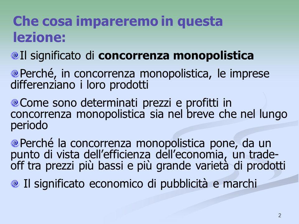 2 Che cosa impareremo in questa lezione: Il significato di concorrenza monopolistica Perché, in concorrenza monopolistica, le imprese differenziano i