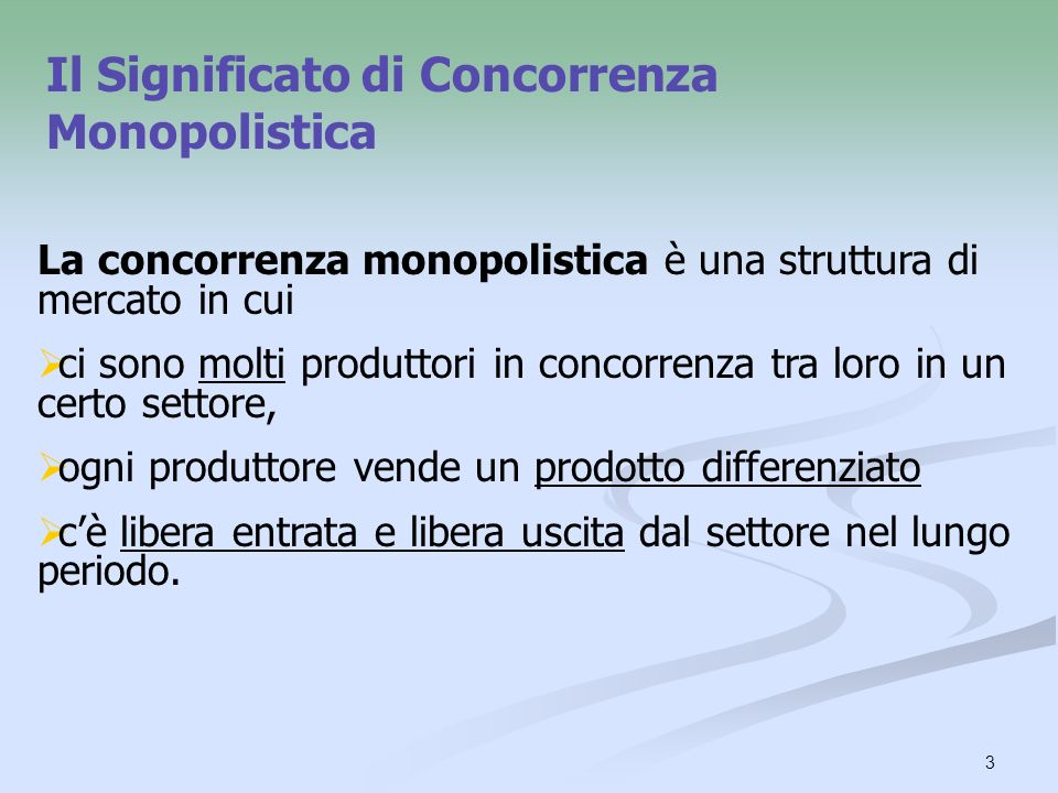 3 Il Significato di Concorrenza Monopolistica La concorrenza monopolistica è una struttura di mercato in cui ci sono molti produttori in concorrenza t