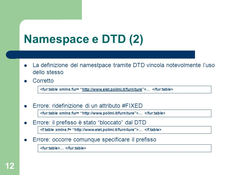 12 Namespace e DTD (2) La definizione del namestpace tramite DTD vincola notevolmente luso dello stesso Corretto Errore: ridefinizione di un attributo