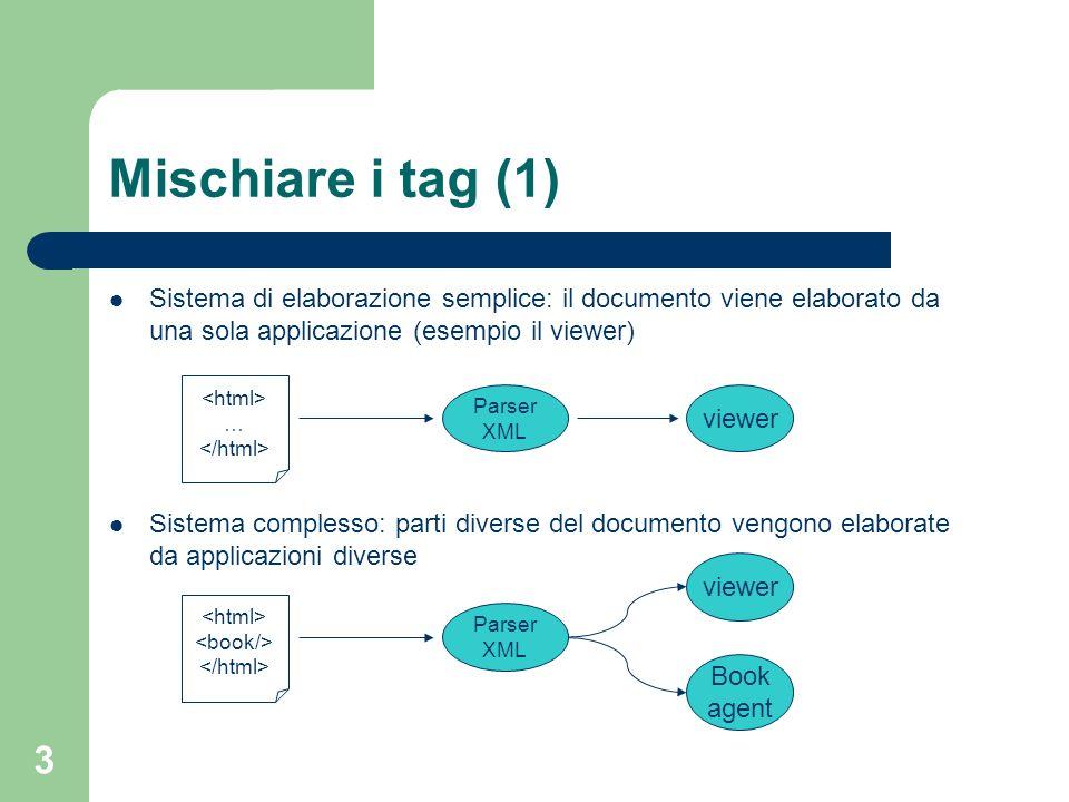 3 Mischiare i tag (1) Sistema di elaborazione semplice: il documento viene elaborato da una sola applicazione (esempio il viewer) Sistema complesso: p