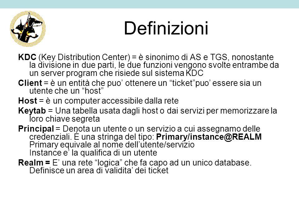 Definizioni KDC (Key Distribution Center) = è sinonimo di AS e TGS, nonostante la divisione in due parti, le due funzioni vengono svolte entrambe da u