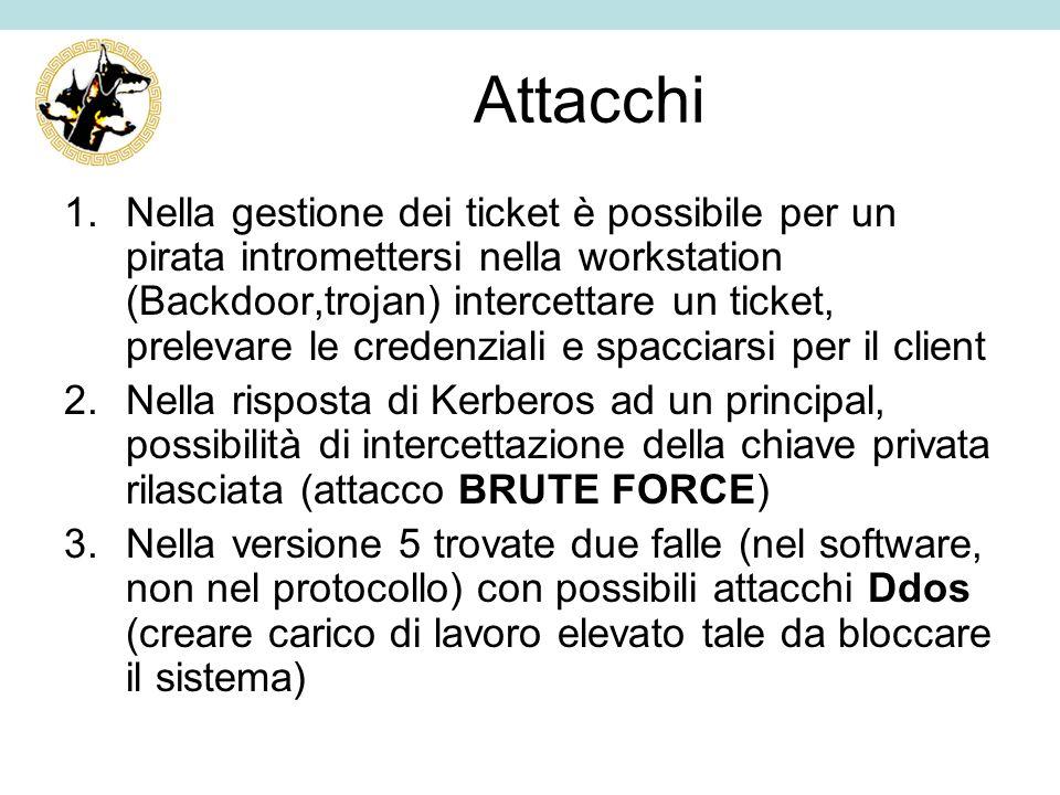 Attacchi 1.Nella gestione dei ticket è possibile per un pirata intromettersi nella workstation (Backdoor,trojan) intercettare un ticket, prelevare le