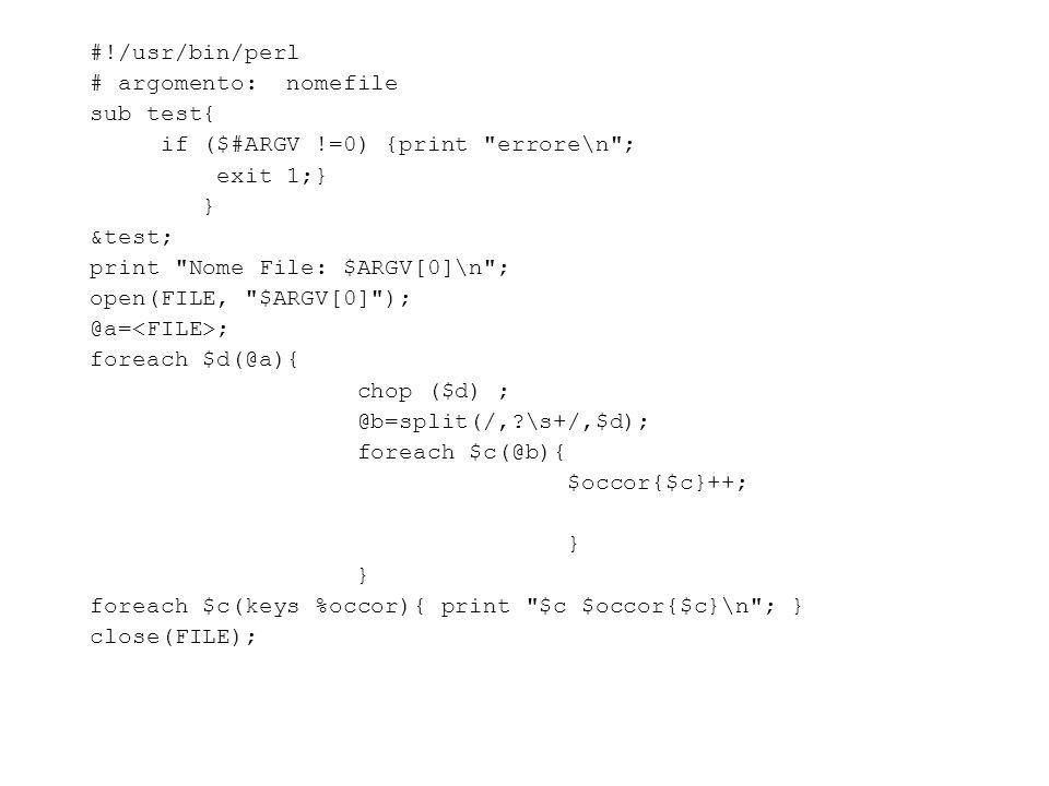 #!/usr/bin/perl # argomento: nomefile sub test{ if ($#ARGV !=0) {print