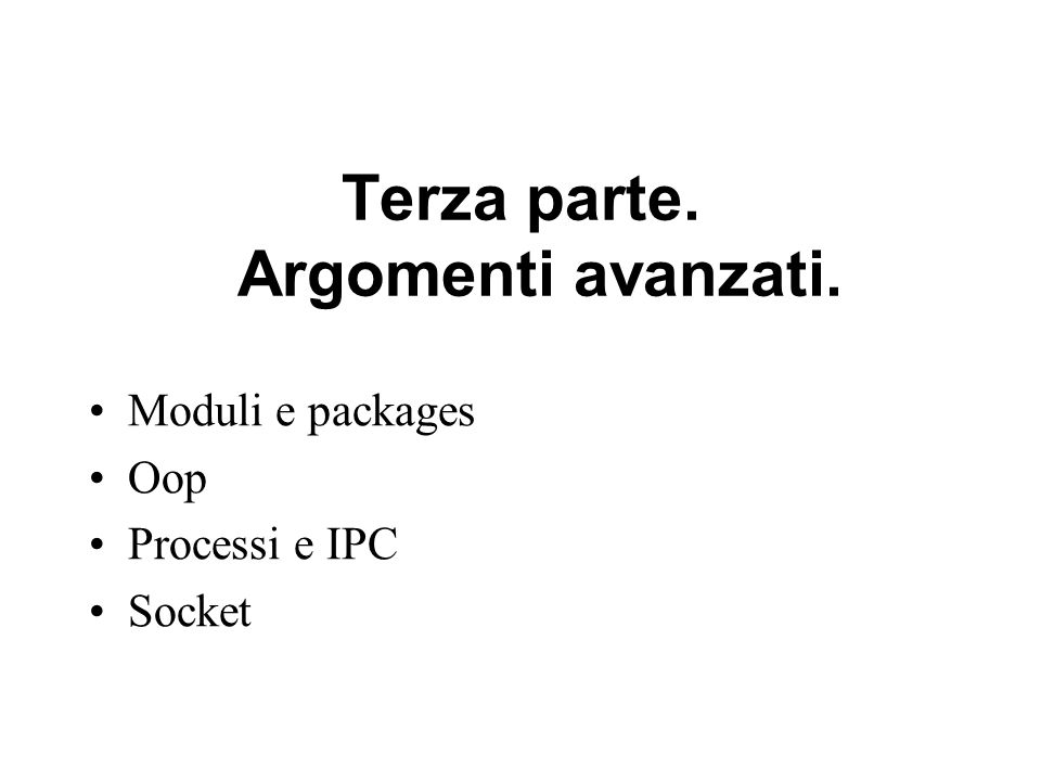 Terza parte. Argomenti avanzati. Moduli e packages Oop Processi e IPC Socket