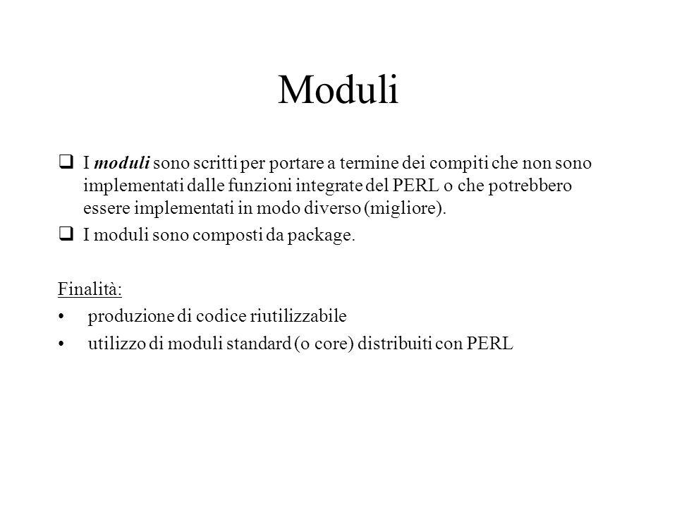 Moduli I moduli sono scritti per portare a termine dei compiti che non sono implementati dalle funzioni integrate del PERL o che potrebbero essere implementati in modo diverso (migliore).