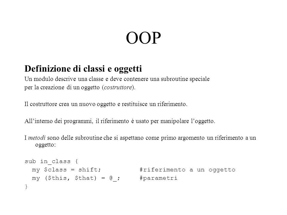OOP Definizione di classi e oggetti Un modulo descrive una classe e deve contenere una subroutine speciale per la creazione di un oggetto (costruttore