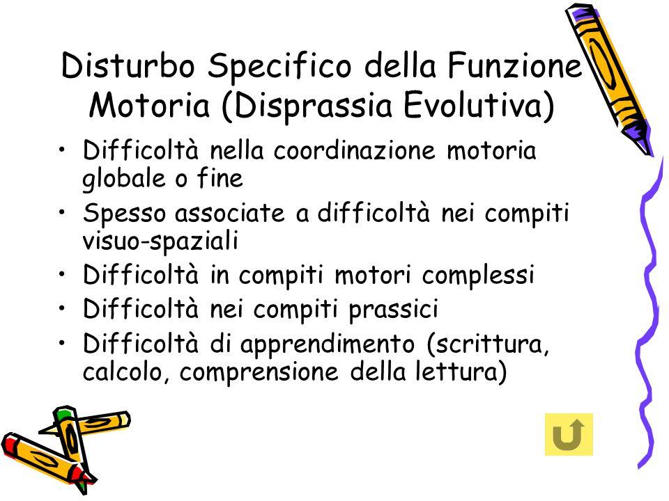 Disturbo Specifico della Funzione Motoria (Disprassia Evolutiva) Difficoltà nella coordinazione motoria globale o fine Spesso associate a difficoltà n