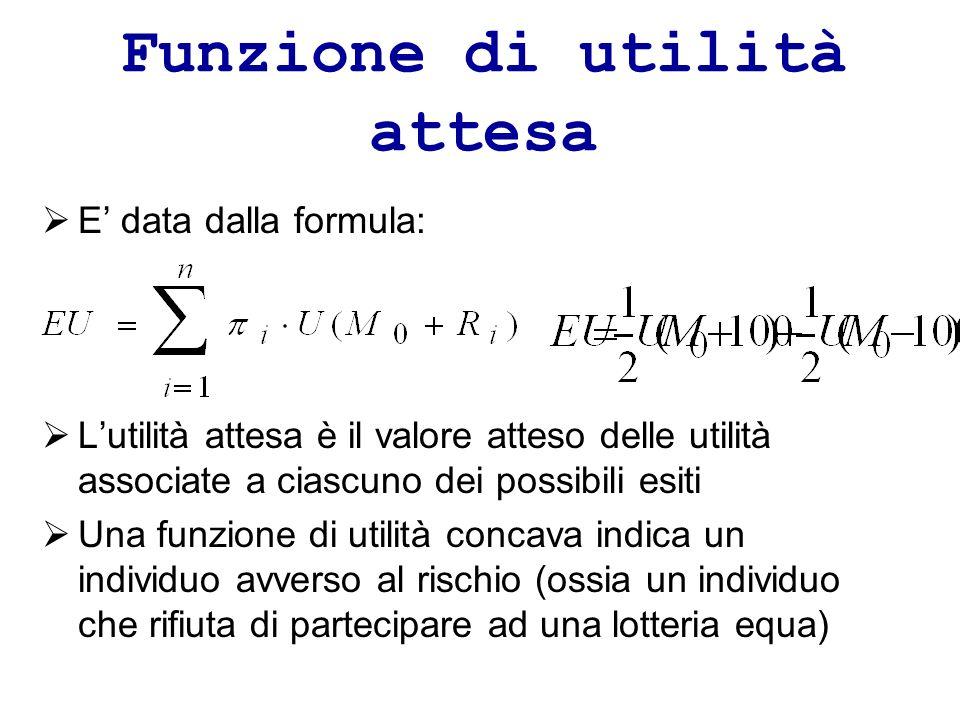 Funzione di utilità attesa E data dalla formula: Lutilità attesa è il valore atteso delle utilità associate a ciascuno dei possibili esiti Una funzion