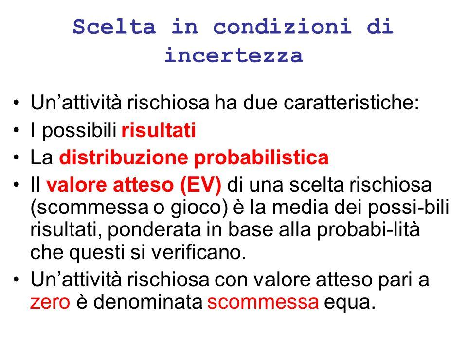 Scelta in condizioni di incertezza Unattività rischiosa ha due caratteristiche: I possibili risultati La distribuzione probabilistica Il valore atteso