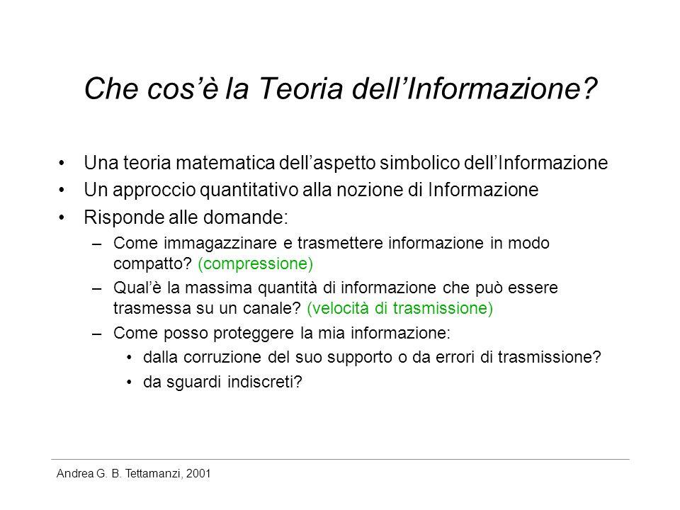 Andrea G. B. Tettamanzi, 2001 Che cosè la Teoria dellInformazione? Una teoria matematica dellaspetto simbolico dellInformazione Un approccio quantitat