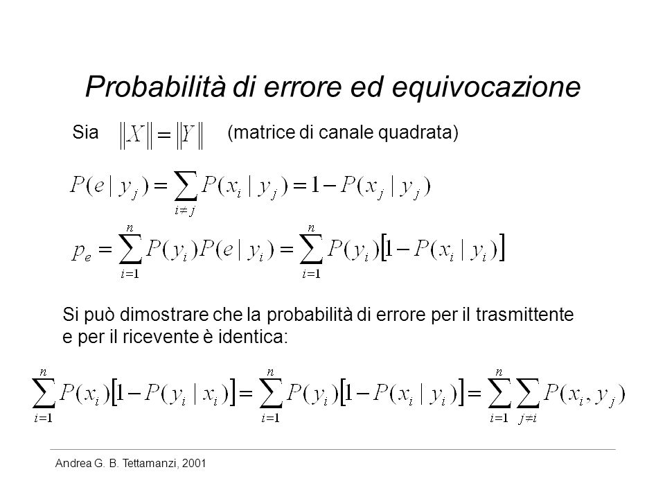 Andrea G. B. Tettamanzi, 2001 Probabilità di errore ed equivocazione Sia(matrice di canale quadrata) Si può dimostrare che la probabilità di errore pe