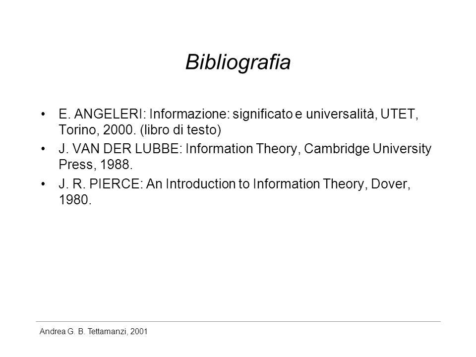 Andrea G. B. Tettamanzi, 2001 Bibliografia E. ANGELERI: Informazione: significato e universalità, UTET, Torino, 2000. (libro di testo) J. VAN DER LUBB