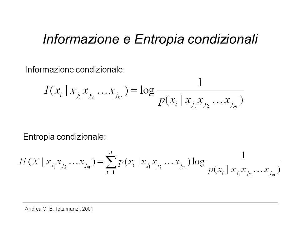 Andrea G. B. Tettamanzi, 2001 Informazione e Entropia condizionali Informazione condizionale: Entropia condizionale: