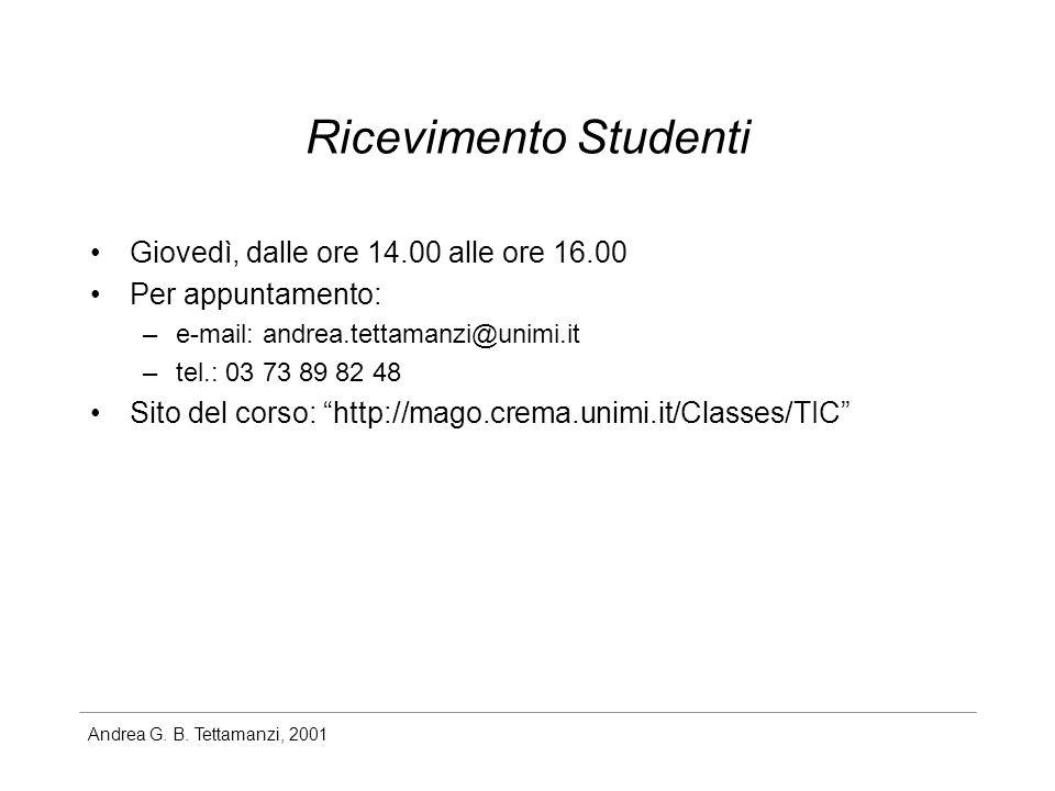 Andrea G. B. Tettamanzi, 2001 Ricevimento Studenti Giovedì, dalle ore 14.00 alle ore 16.00 Per appuntamento: –e-mail: andrea.tettamanzi@unimi.it –tel.