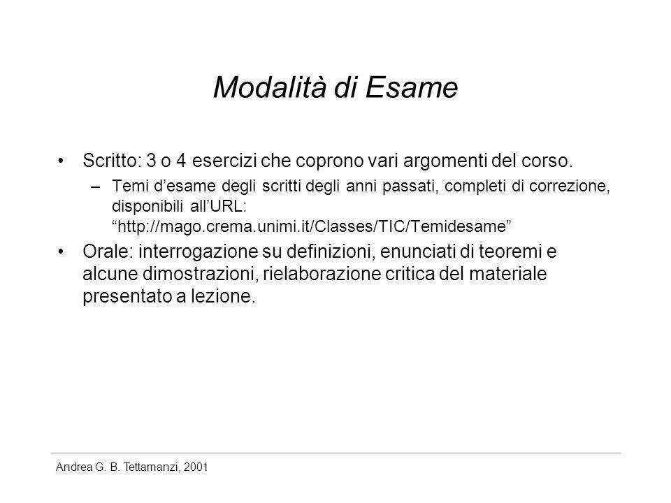 Andrea G. B. Tettamanzi, 2001 Modalità di Esame Scritto: 3 o 4 esercizi che coprono vari argomenti del corso. –Temi desame degli scritti degli anni pa