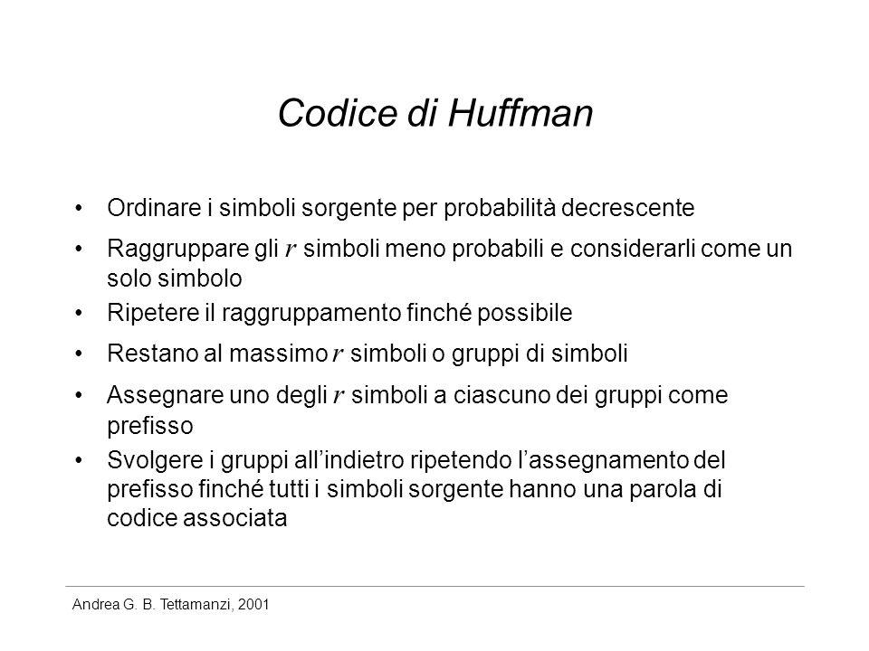 Andrea G. B. Tettamanzi, 2001 Codice di Huffman Ordinare i simboli sorgente per probabilità decrescente Raggruppare gli r simboli meno probabili e con