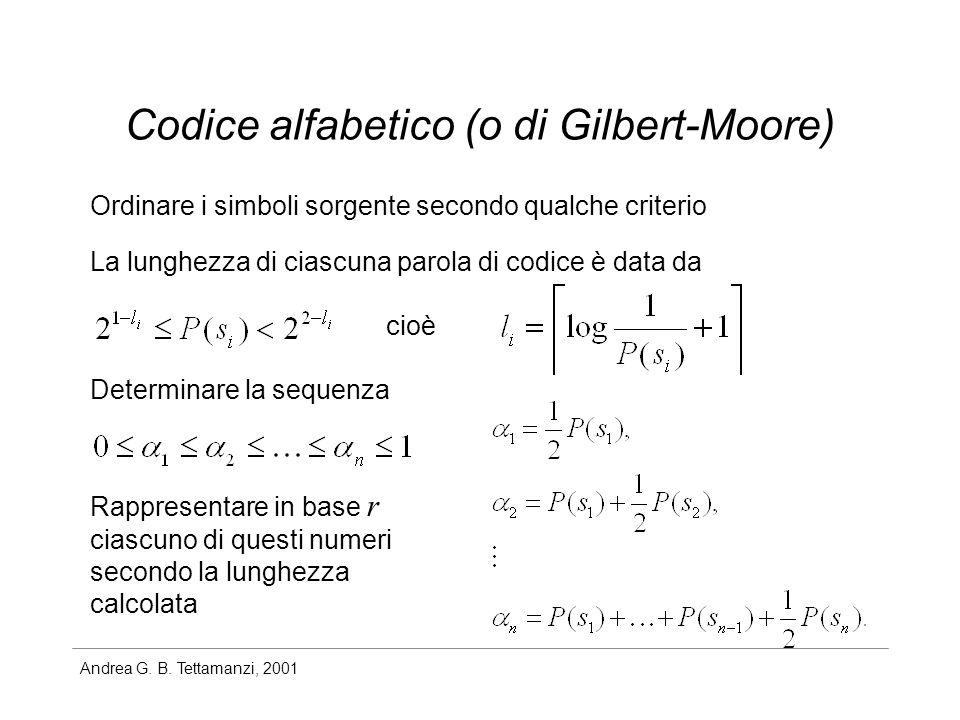 Andrea G. B. Tettamanzi, 2001 Codice alfabetico (o di Gilbert-Moore) Ordinare i simboli sorgente secondo qualche criterio La lunghezza di ciascuna par