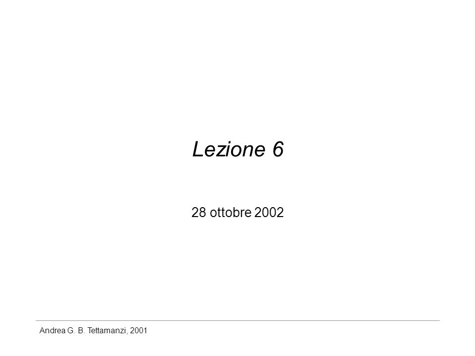 Andrea G. B. Tettamanzi, 2001 Lezione 6 28 ottobre 2002