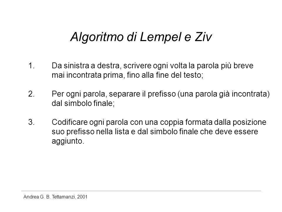 Andrea G. B. Tettamanzi, 2001 Algoritmo di Lempel e Ziv 1.Da sinistra a destra, scrivere ogni volta la parola più breve mai incontrata prima, fino all