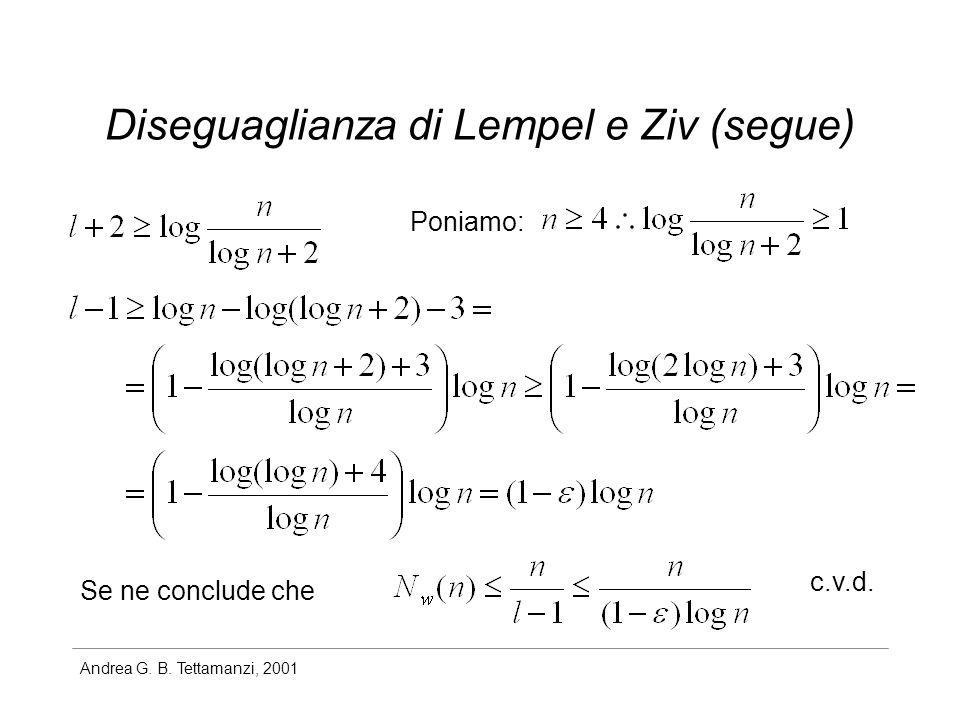 Andrea G. B. Tettamanzi, 2001 Diseguaglianza di Lempel e Ziv (segue) Poniamo: Se ne conclude che c.v.d.