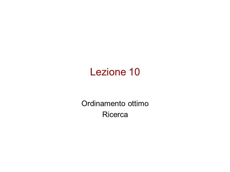 Lezione 10 Ordinamento ottimo Ricerca