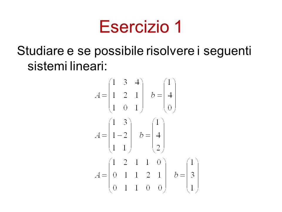 Esercizio 1 Studiare e se possibile risolvere i seguenti sistemi lineari: