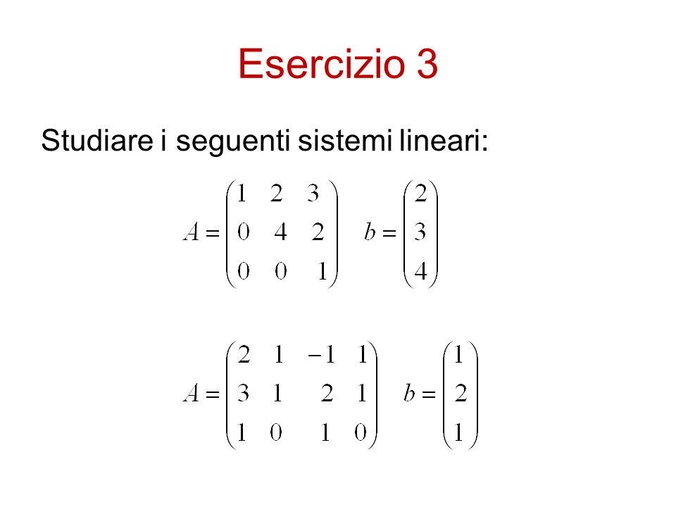 Esercizio 3 Studiare i seguenti sistemi lineari: