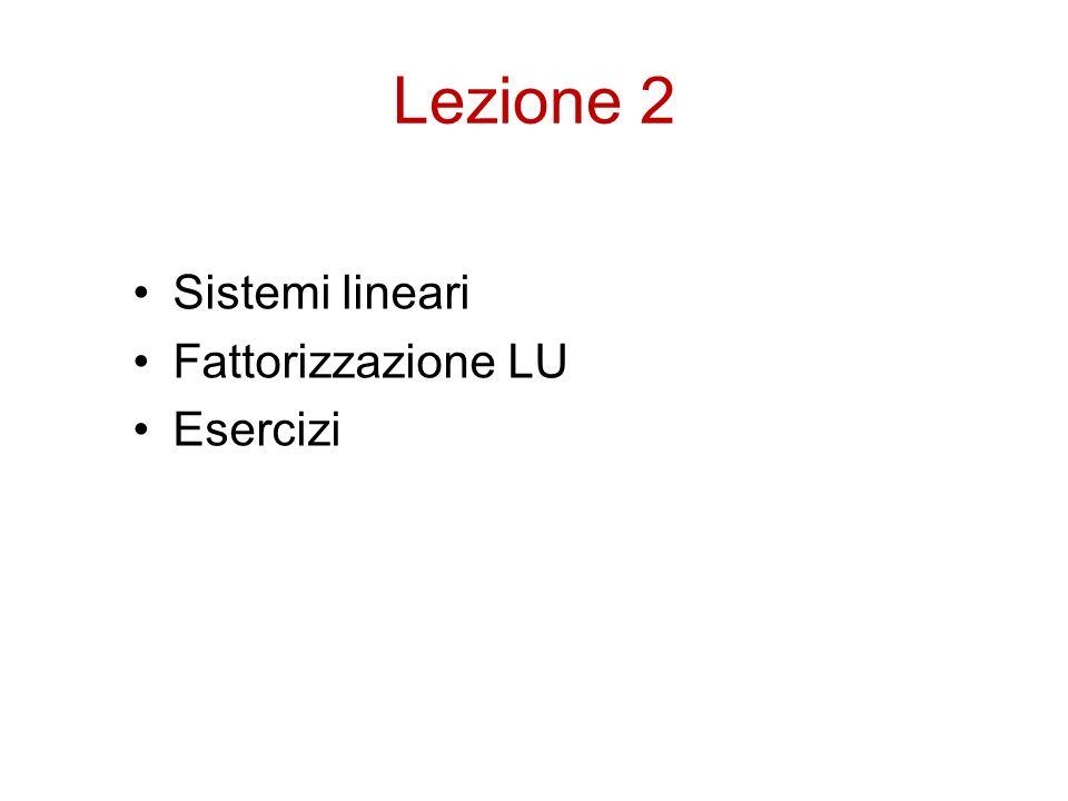 Lezione 2 Sistemi lineari Fattorizzazione LU Esercizi