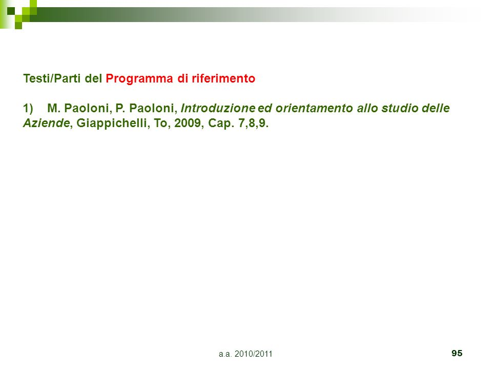 a.a. 2010/201195 Testi/Parti del Programma di riferimento 1)M. Paoloni, P. Paoloni, Introduzione ed orientamento allo studio delle Aziende, Giappichel