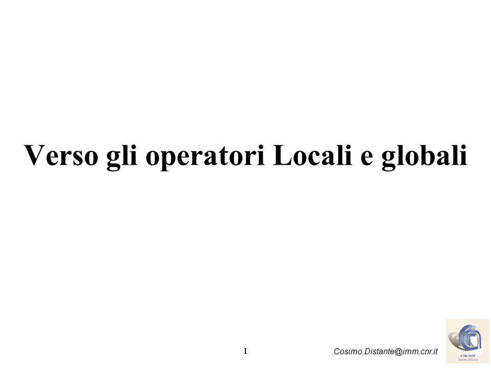 1 Cosimo.Distante@imm.cnr.it Verso gli operatori Locali e globali