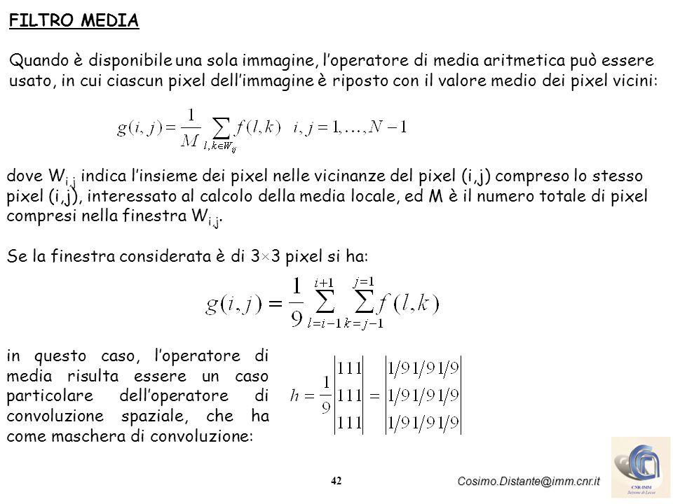 42 Cosimo.Distante@imm.cnr.it FILTRO MEDIA Quando è disponibile una sola immagine, loperatore di media aritmetica può essere usato, in cui ciascun pix