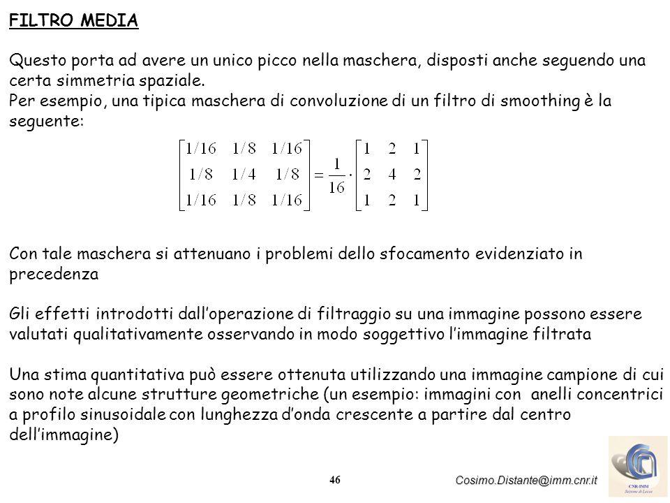 46 Cosimo.Distante@imm.cnr.it FILTRO MEDIA Questo porta ad avere un unico picco nella maschera, disposti anche seguendo una certa simmetria spaziale.