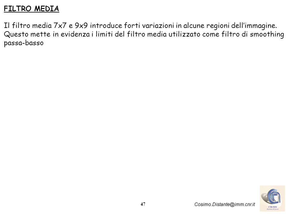47 Cosimo.Distante@imm.cnr.it FILTRO MEDIA Il filtro media 7x7 e 9x9 introduce forti variazioni in alcune regioni dellimmagine. Questo mette in eviden