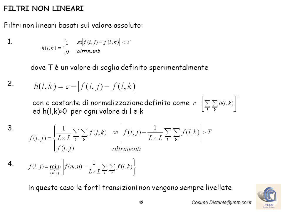 49 Cosimo.Distante@imm.cnr.it FILTRI NON LINEARI Filtri non lineari basati sul valore assoluto: dove T è un valore di soglia definito sperimentalmente