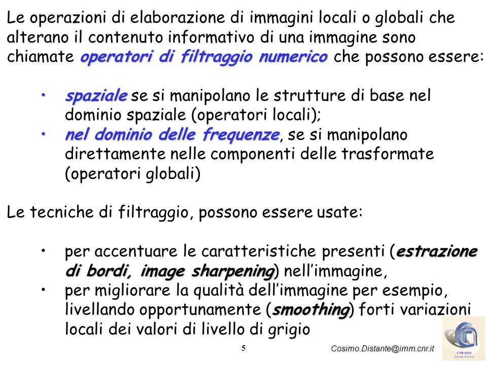 5 Cosimo.Distante@imm.cnr.it operatori di filtraggio numerico Le operazioni di elaborazione di immagini locali o globali che alterano il contenuto inf