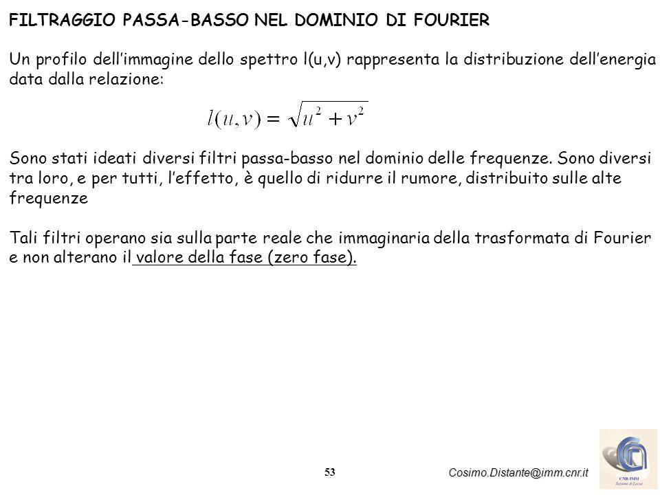 53 Cosimo.Distante@imm.cnr.it FILTRAGGIO PASSA-BASSO NEL DOMINIO DI FOURIER Un profilo dellimmagine dello spettro l(u,v) rappresenta la distribuzione
