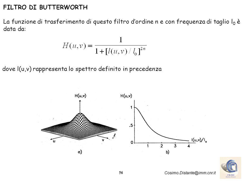 56 Cosimo.Distante@imm.cnr.it FILTRO DI BUTTERWORTH La funzione di trasferimento di questo filtro dordine n e con frequenza di taglio l 0 è data da: d