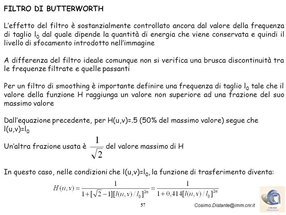 57 Cosimo.Distante@imm.cnr.it FILTRO DI BUTTERWORTH Leffetto del filtro è sostanzialmente controllato ancora dal valore della frequenza di taglio l 0