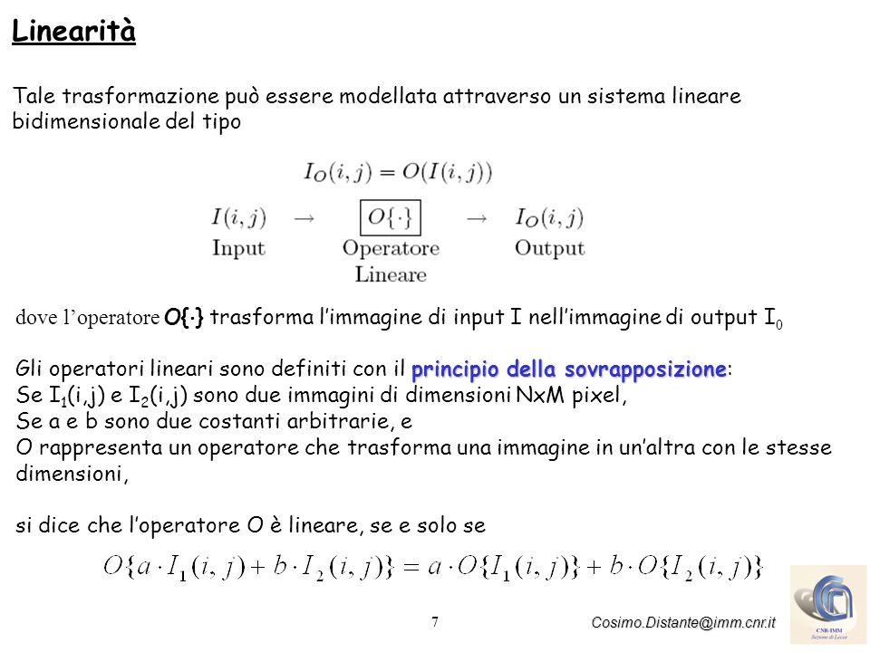 7 Cosimo.Distante@imm.cnr.it Linearità Tale trasformazione può essere modellata attraverso un sistema lineare bidimensionale del tipo dove loperatore