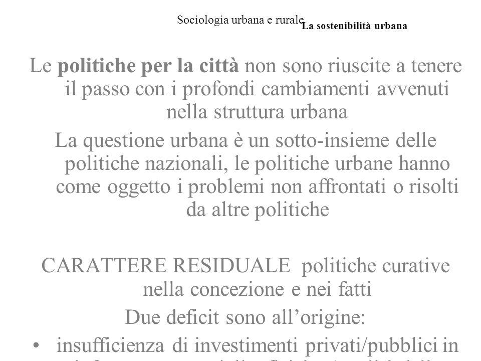 Sociologia urbana e rurale Le politiche per la città non sono riuscite a tenere il passo con i profondi cambiamenti avvenuti nella struttura urbana La