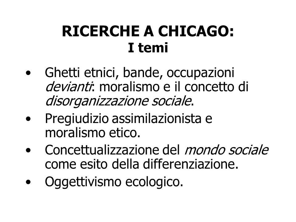RICERCHE A CHICAGO: I temi Ghetti etnici, bande, occupazioni devianti: moralismo e il concetto di disorganizzazione sociale. Pregiudizio assimilazioni