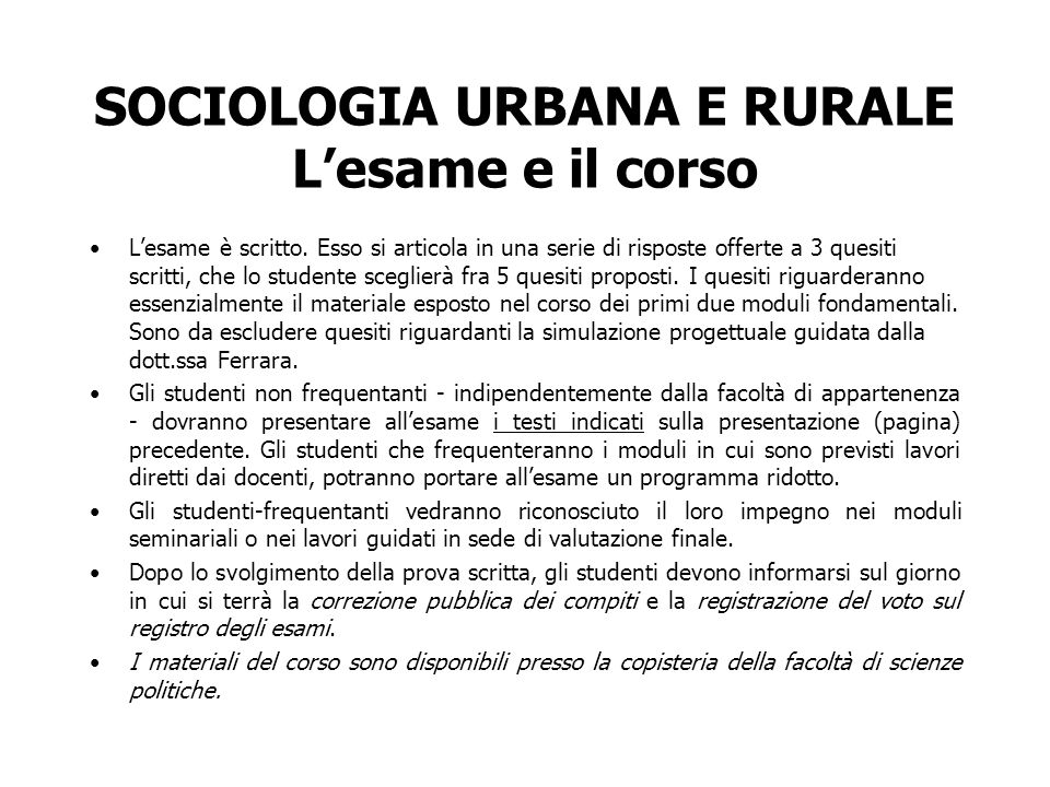SOCIOLOGIA URBANA E RURALE Lesame e il corso Lesame è scritto. Esso si articola in una serie di risposte offerte a 3 quesiti scritti, che lo studente
