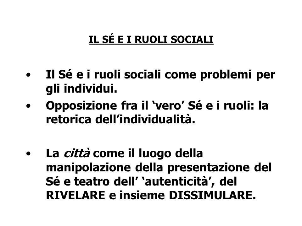 IL SÉ E I RUOLI SOCIALI Il Sé e i ruoli sociali come problemi per gli individui. Opposizione fra il vero Sé e i ruoli: la retorica dellindividualità.