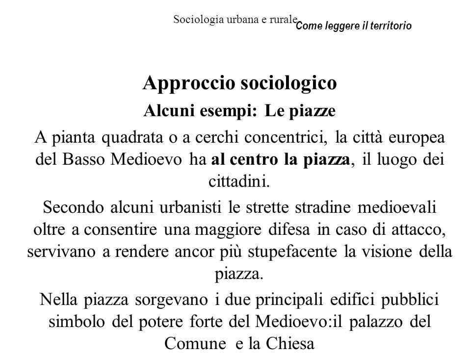 Sociologia urbana e rurale Approccio sociologico Alcuni esempi: Le piazze A pianta quadrata o a cerchi concentrici, la città europea del Basso Medioev