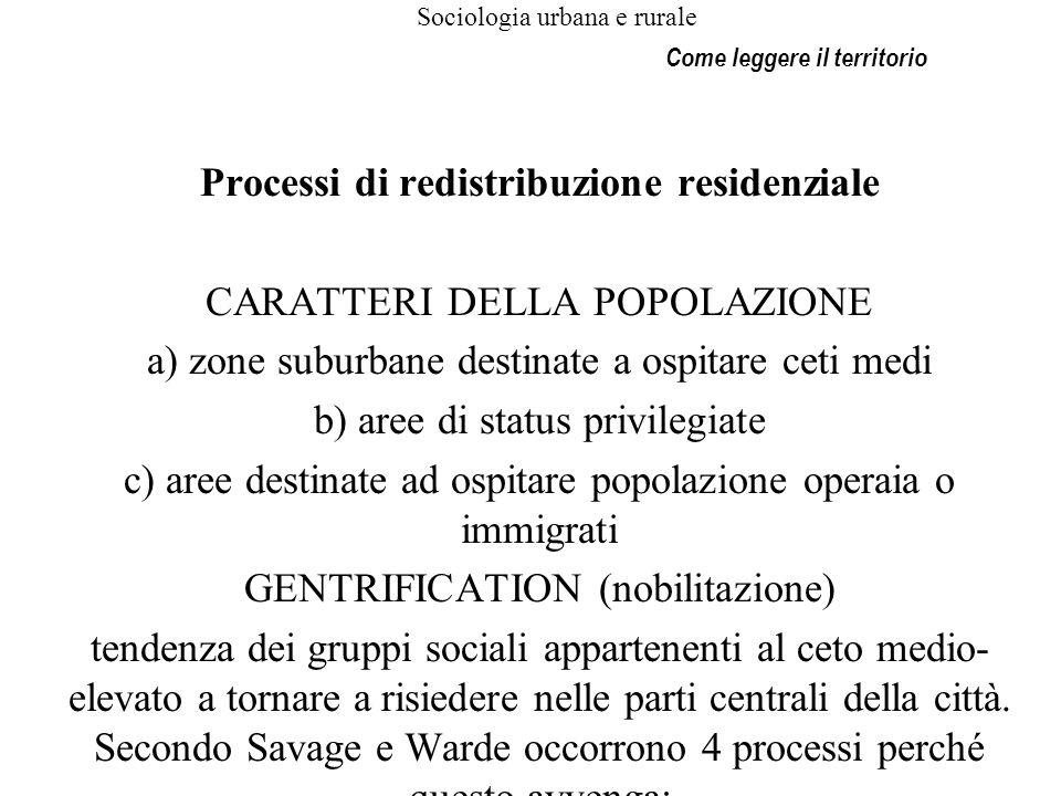 Sociologia urbana e rurale Processi di redistribuzione residenziale CARATTERI DELLA POPOLAZIONE a) zone suburbane destinate a ospitare ceti medi b) ar