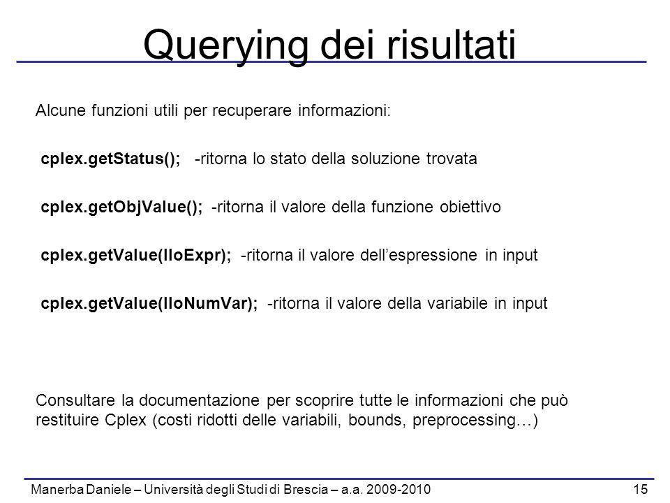 Manerba Daniele – Università degli Studi di Brescia – a.a. 2009-2010 15 Querying dei risultati Alcune funzioni utili per recuperare informazioni: cple